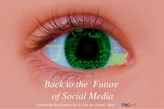 Back to the Future                        of Social| Erik van RoekelKlantendag Buzzcapture 29 november 2012               ...