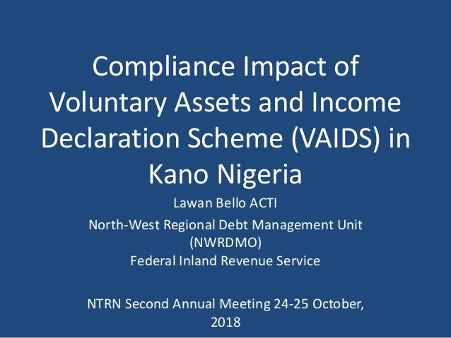 Compliance Impact of Voluntary Assets and Income Declaration Scheme (VAIDS) in Kano Nigeria Lawan Bello ACTI North-West Re...