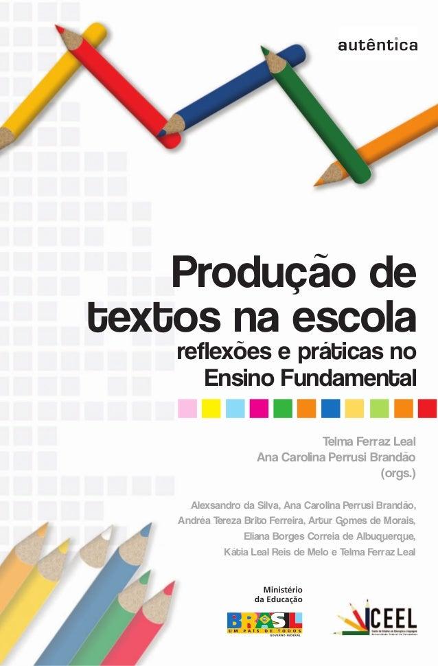Produção de textos na escola reflexões e práticas no Ensino Fundamental Telma Ferraz Leal Ana Carolina Perrusi Brandão (or...