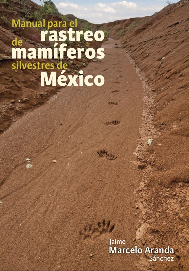 Marcelo Aranda Jaime Sánchez Manual para el mamíferossilvestres de México rastreode