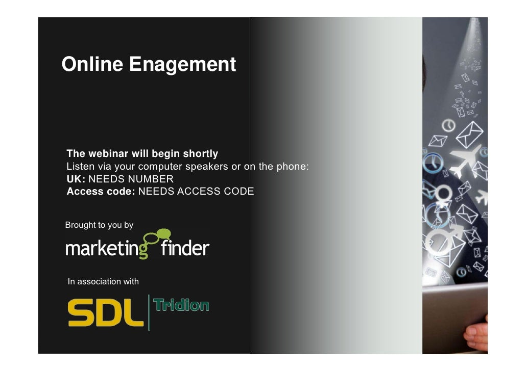 Online Enagement    The webinar will begin shortly    Listen via your computer speakers or on the phone:    UK: NEEDS NUMB...