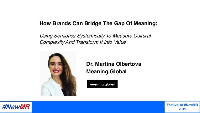 Dr. Martina Olbertova Meaning.Global How Brands Can Bridge The Gap Of Meaning: Using Semiotics Systemically To Measure Cul...