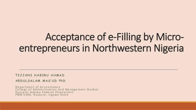 Acceptance of e-Filling by Micro- entrepreneurs in Northwestern Nigeria TIJJANI HABIBU AHMAD ABDULSALAM MAS'UD PhD Departm...