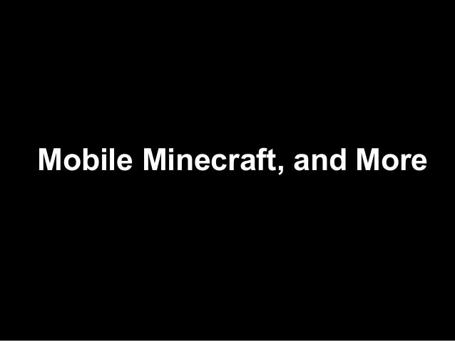Mobile Minecraft, and More
