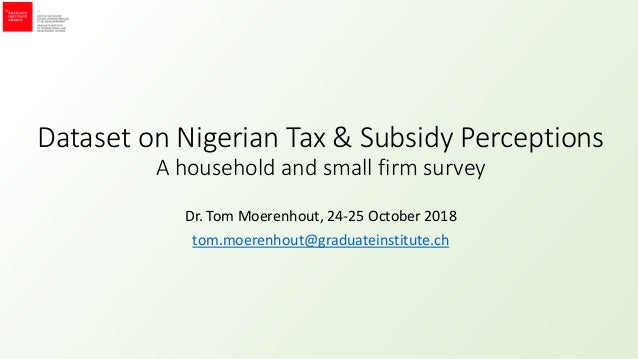 Dataset on Nigerian Tax & Subsidy Perceptions A household and small firm survey Dr. Tom Moerenhout, 24-25 October 2018 tom...