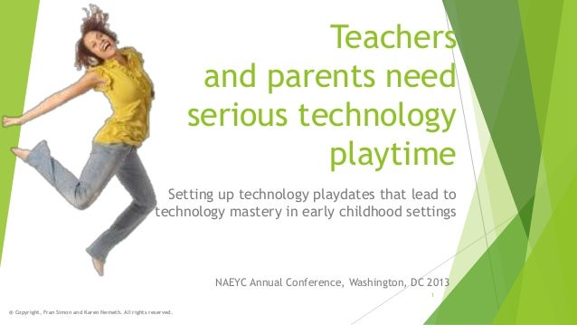 Teachers and parents need serious technology playtime Setting up technology playdates that lead to technology mastery in e...