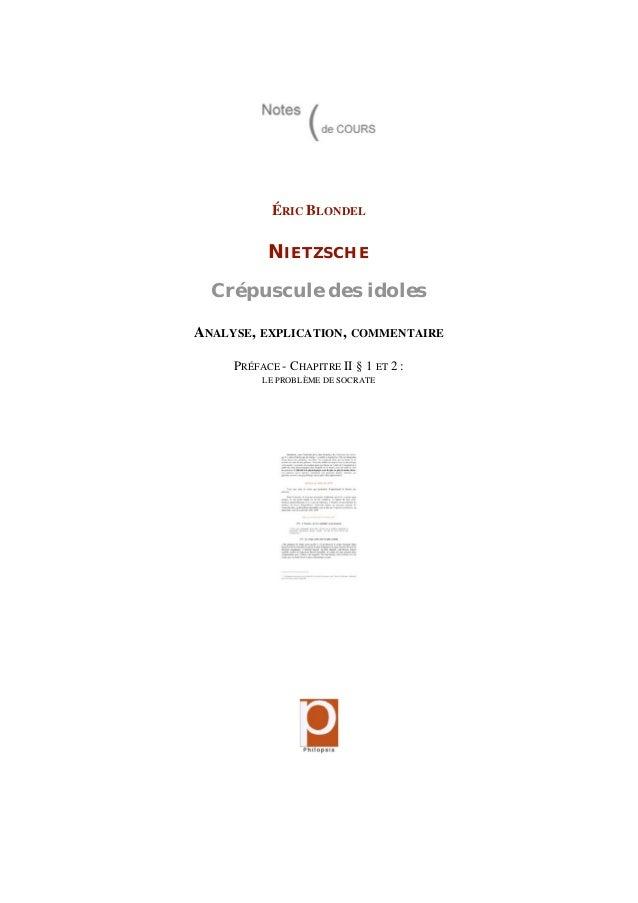 ÉRIC BLONDEL NIETZSCHE Crépuscule des idoles ANALYSE, EXPLICATION, COMMENTAIRE PRÉFACE - CHAPITRE II § 1 ET 2 : LE PROBLÈM...