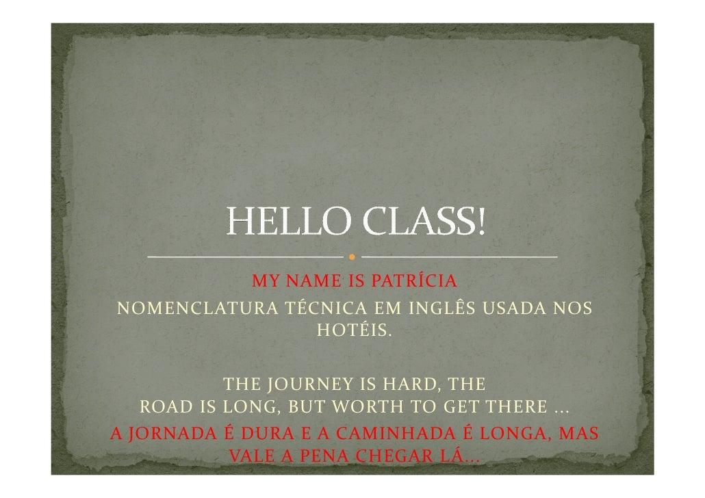 MY NAME IS PATRÍCIANOMENCLATURA TÉCNICA EM INGLÊS USADA NOS                HOTÉIS.           THE JOURNEY IS HARD, THE   RO...