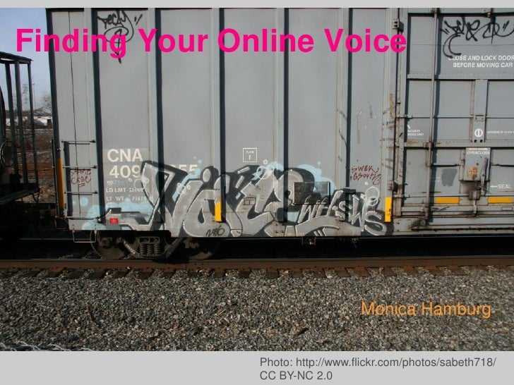 Finding Your Online Voice                                      - Monica Hamburg                  Photo: http://www.flickr....