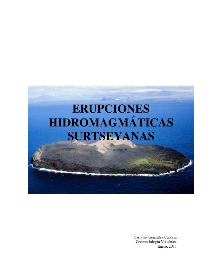 ERUPCIONESHIDROMAGMÁTICAS   SURTSEYANAS          Carolina González Cabrera           Geomorfología Volcánica              ...