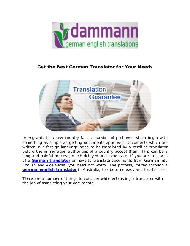 Get the Best German Translator for Your NeedsImmigrants to a new country face a number of problems which begin withsomethi...