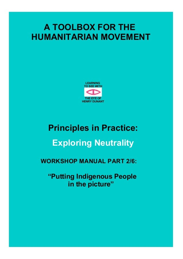 A TOOLBOX FOR THEHUMANITARIAN MOVEMENTLEARNINGTO SEE WITHTHE EYE OFHENRY DUNANTPrinciples in Practice:Exploring Neutrality...