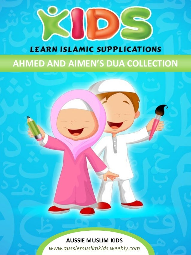 AHMED AND AIMEN'S DUA COLLECTIONAHMED AND AIMEN'S DUA COLLECTION AUSSIE MUSLIM KIDS www.aussiemuslimkids.weebly.com
