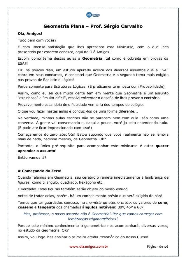 www.olaamigos.com.br Página 1 de 106 Geometria Plana – Prof. Sérgio Carvalho Olá, Amigos! Tudo bem com vocês? É com imensa...