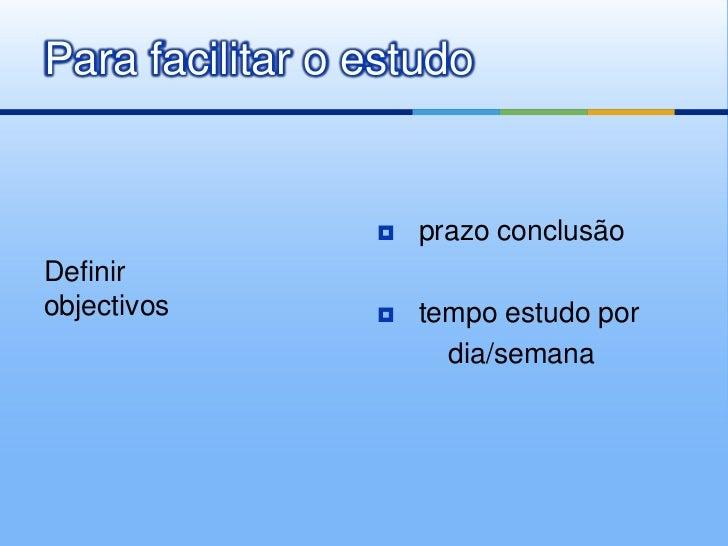 Para facilitar o estudo                    prazo conclusãoDefinirobjectivos          tempo estudo por                   ...