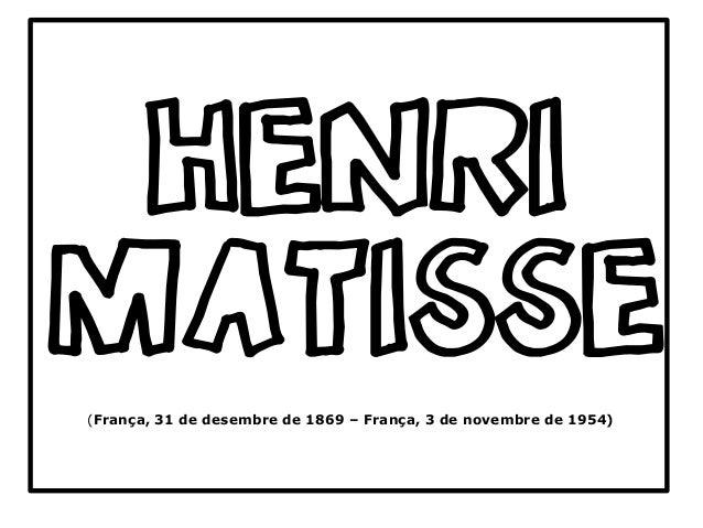 (França, 31 de desembre de 1869 – França, 3 de novembre de 1954) HENRI MATISSE