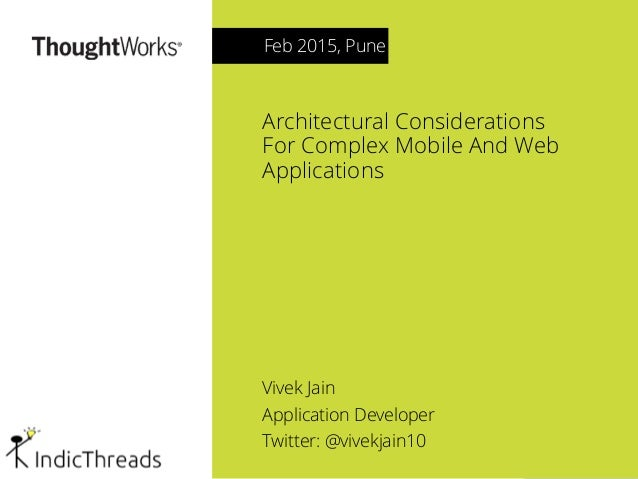 Architectural Considerations For Complex Mobile And Web Applications Vivek Jain Application Developer Twitter: @vivekjain1...