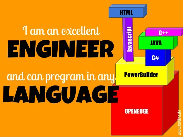 OPENEDGE PowerBuilder C# JAVA C++ Javascript www.bmline.de HTML I am an excellent ENGINEER and can program in any LANGUAGE