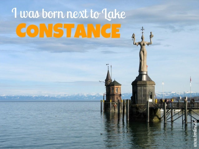 I was born next to Lake CONSTANCE www.bmline.de