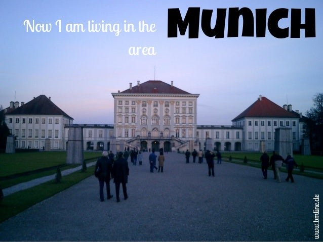 Now I am living in the area Munich www.bmline.de