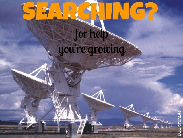 SEARCHING? for help you're growing www.bmline.de