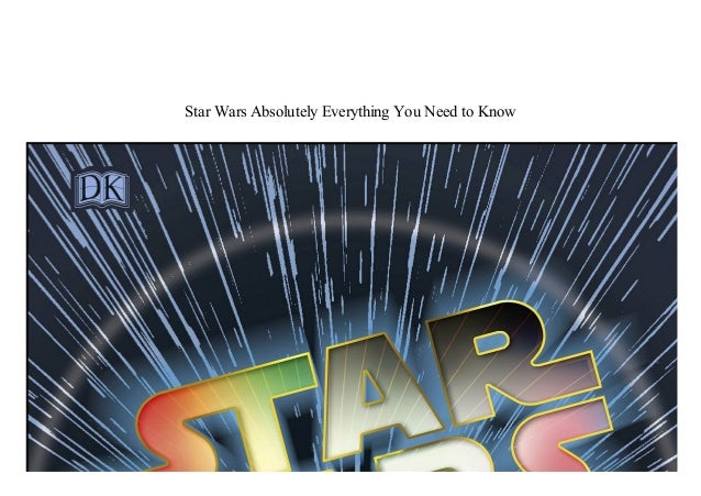 Star Wars Absolutely Everything You Need To Know Pdf