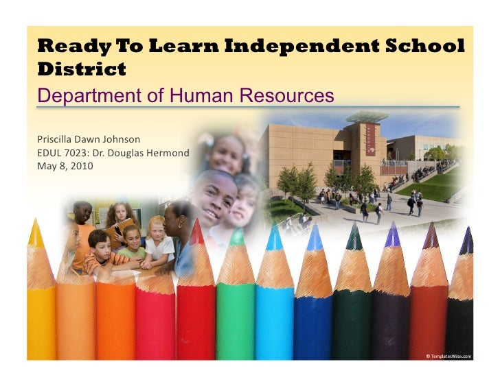 Ready To Learn Independent School District Department of Human Resources Priscilla	   Dawn	   Johnson	    EDUL	   7023:	  ...