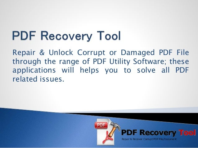 Repair & Unlock Corrupt or Damaged PDF File through the range of PDF Utility Software; these applications will helps you t...