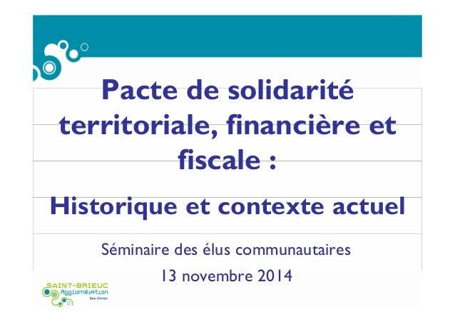 Pacte de solidarité territoriale, financière et fiscale : Historique et contexte actuel Séminaire des élus communautaires ...
