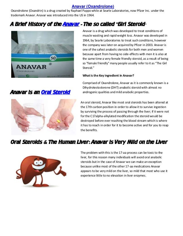 Anavar (Oxandrolone) Oxandrolone (Oxandrin) is a drug created by Raphael Pappo while at Searle Laboratories, now Pfizer In...