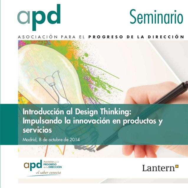 Seminario  A S O C I A C I Ó N P A R A E L P R O G R E S O D E L A D I R E C C I Ó N  Introducción al Design Thinking:  Im...
