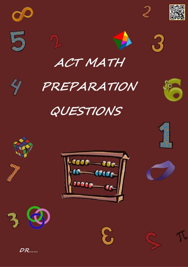 ACT MATH PREPARATION QUESTIONS … DR……
