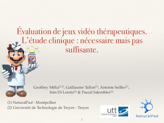 Évaluation de jeux vidéo thérapeutiques. L'étude clinique : nécessaire mais pas suffisante. Geoffrey Mélia(1,2), Guillaume...