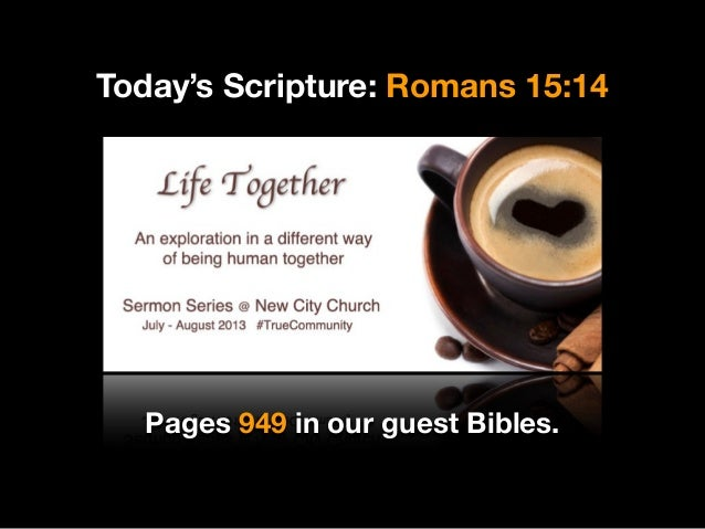 Today's Scripture: Romans 15:14 Pages 949 in our guest Bibles.