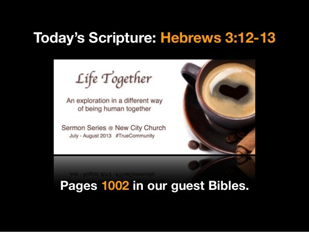 Today's Scripture: Hebrews 3:12-13 Pages 1002 in our guest Bibles.