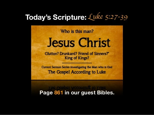 Luke 5:27-39Page 861 in our guest Bibles.Today's Scripture: