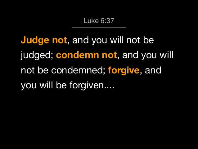 The Most Misunderstood Verse in the Bible -- Luke 6.37 (37-42)