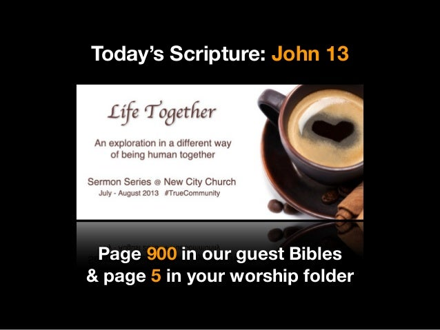 Today's Scripture: John 13 Page 900 in our guest Bibles & page 5 in your worship folder