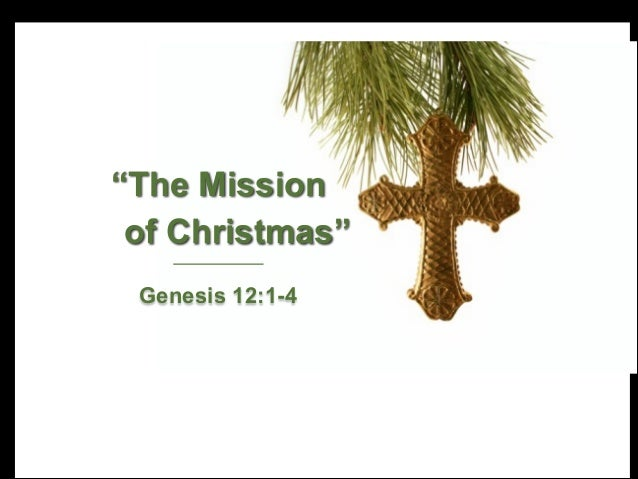 """""""The Mission of Christmas"""" Genesis 12:1-4"""