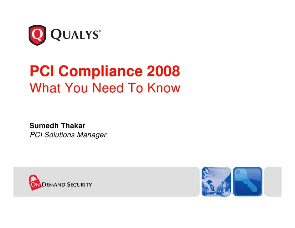 PCI Compliance 2008 What You Need To Know  Sumedh Thakar PCI Solutions Manager