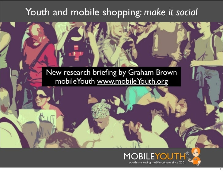 Youth and mobile shopping: make it social    New research briefing by Graham Brown      mobileYouth www.mobileYouth.org    ...