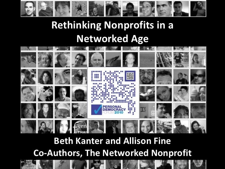 Rethinking Nonprofits in a Networked Age<br />Beth Kanter and Allison FineCo-Authors, The Networked Nonprofit<br />