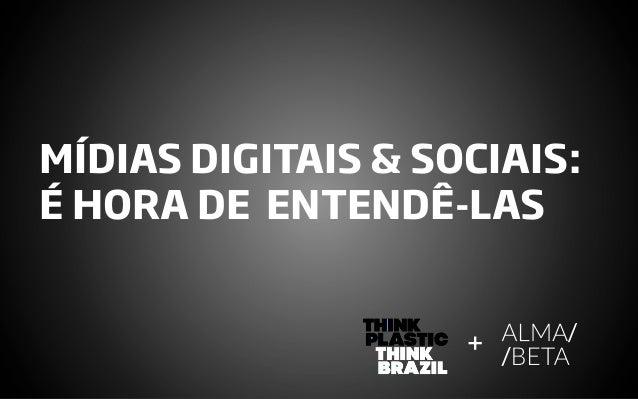 MÍDIAS DIGITAIS & SOCIAIS:É HORA DE ENTENDÊ-LAS                    +