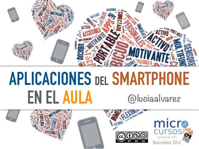 EN EL AULA APLICACIONES DEL SMARTPHONE @luciaalvarez Noviembre 2016
