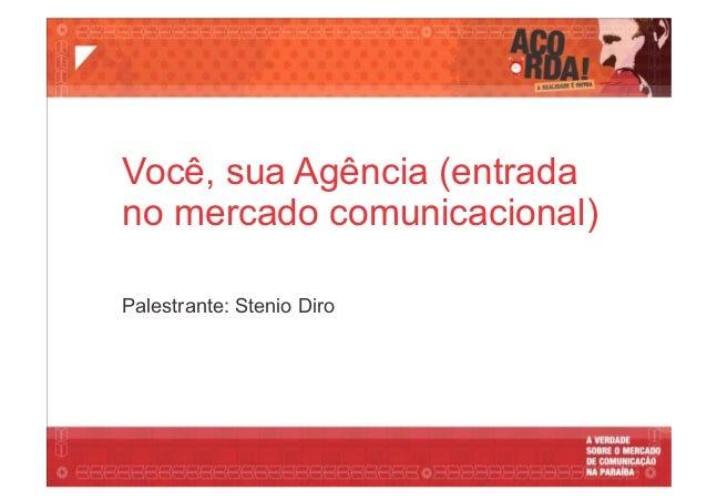 Você, sua Agência (entrada no mercado comunicacional) Palestrante: Stenio Diro