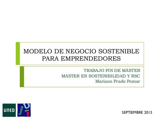 MODELO DE NEGOCIO SOSTENIBLE PARA EMPRENDEDORES TRABAJO FIN DE MÁSTER MÁSTER EN SOSTENIBILIDAD Y RSC Mariano Prado Pomar S...