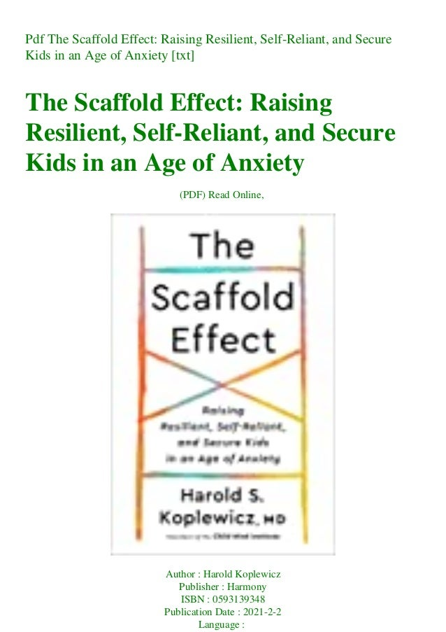Pdf The Scaffold Effect: Raising Resilient, Self-Reliant, and Secure Kids in an Age of Anxiety [txt] The Scaffold Effect: ...