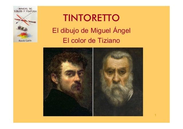1 TINTORETTO El dibujo de Miguel Ángel El color de Tiziano