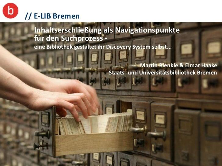 // E-LIB Bremen  Inhaltserschließung als Navigationspunkte  für den Suchprozess -  eine Bibliothek gestaltet ihr Discovery...