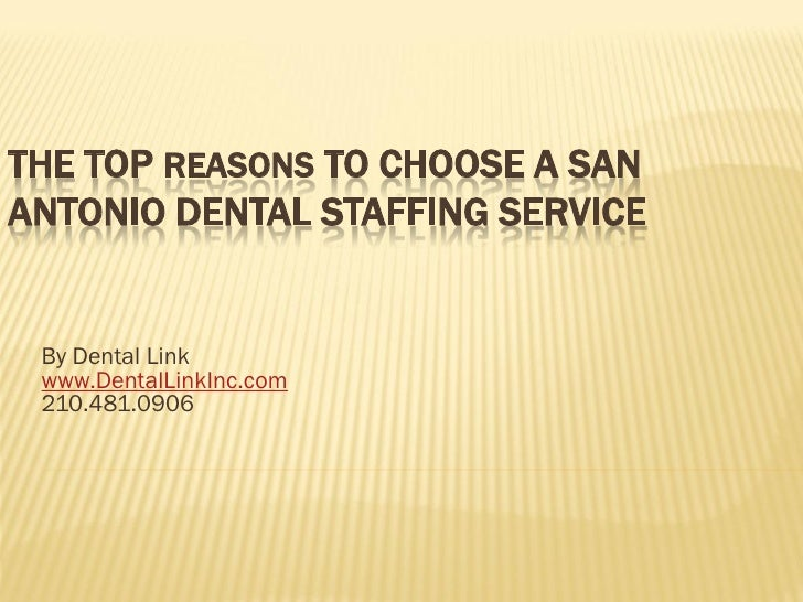 THE TOP REASONS TO CHOOSE A SANANTONIO DENTAL STAFFING SERVICE By Dental Link www.DentalLinkInc.com 210.481.0906
